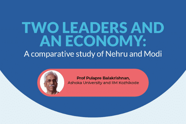 'Two Leaders and an Economy' with Dr Pulapre Balakrishnan